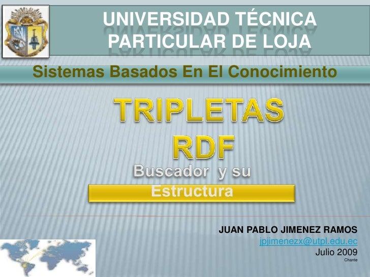 Universidad técnica particular de loja<br />Sistemas Basados En El Conocimiento<br />TRIPLETAS<br /> RDF<br />Buscador  y ...