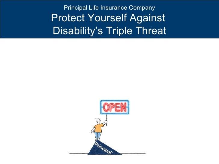 Principal Life Insurance CompanyProtect Yourself AgainstDisability's Triple Threat
