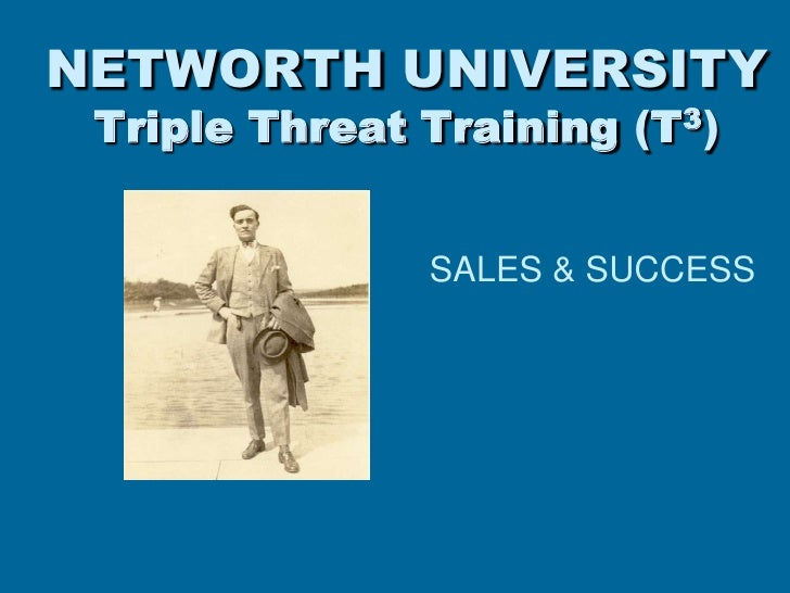 NETWORTH UNIVERSITYTriple Threat Training (T3) <br />SALES & SUCCESS<br />To insert your company logo on this slide<br /><...