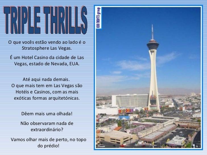 O que vocês estão vendo ao lado é o      Stratosphere Las Vegas.É um Hotel Casino da cidade de Las  Vegas, estado de Nevad...