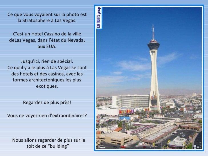 Ce que vous voyaient sur la photo est la Stratosphere à Las Vegas. C'est un Hotel Cassino de la ville deLas Vegas, dans l'...