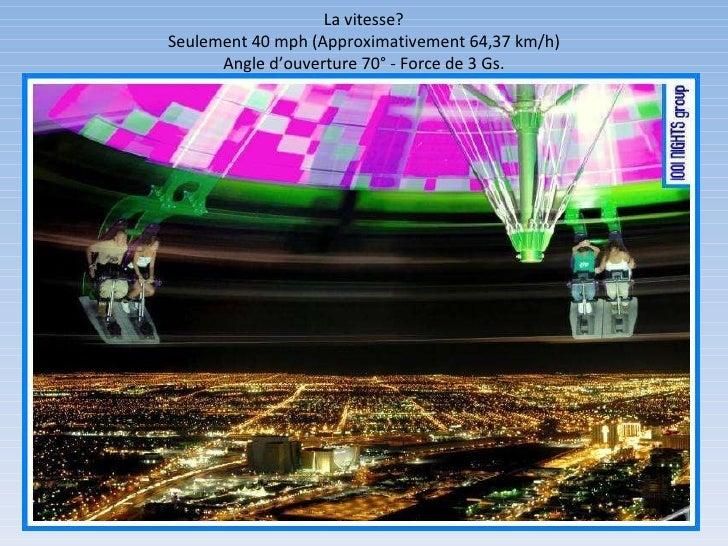 La vitesse? Seulement 40 mph (Approximativement 64,37 km/h) Angle d'ouverture 70° - Force de 3 Gs.
