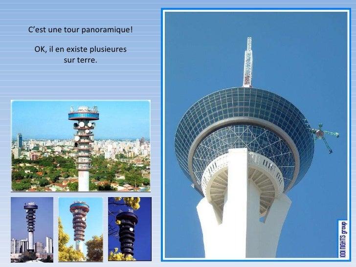 C'est une tour panoramique! OK, il en existe plusieures sur terre.