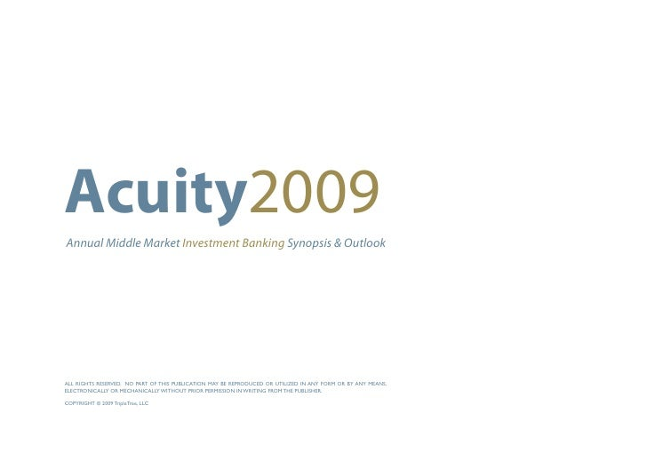 Acuity2009 Annual Middle Market Investment Banking Synopsis & Outlook     ALL RIGHTS RESERVED. NO PART OF THIS PUBLICATION...