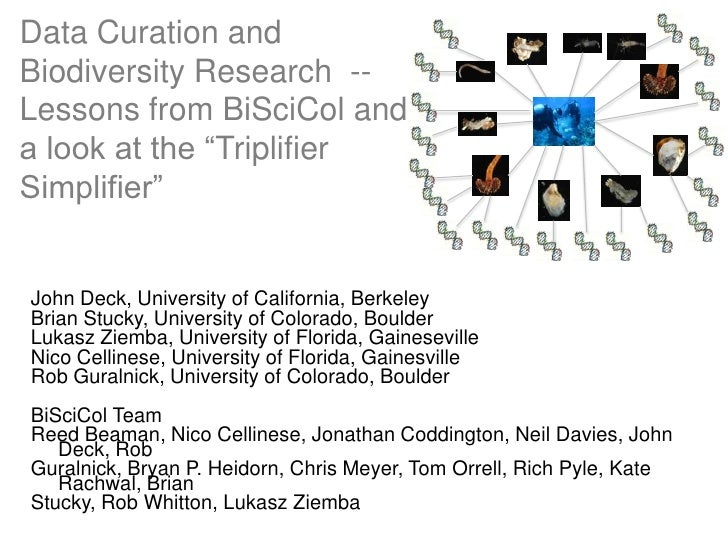 "Data Curation andBiodiversity Research --Lessons from BiSciCol anda look at the ""TriplifierSimplifier""John Deck, Universit..."