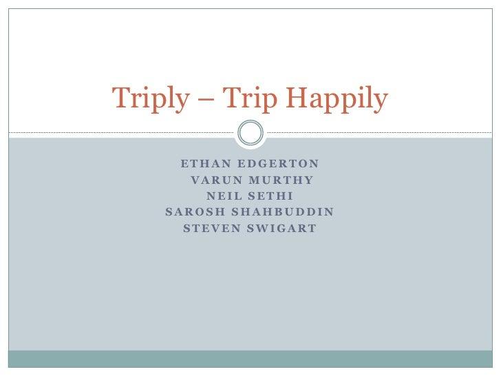 Triply – Trip Happily      ETHAN EDGERTON       VARUN MURTHY         NEIL SETHI    SAROSH SHAHBUDDIN      STEVEN SWIGART