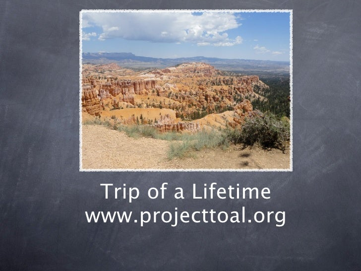 Trip of a Lifetime www.projecttoal.org