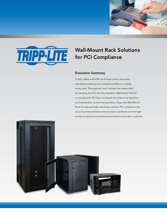 Wall-Mount Rack Solutions for PCI Compliance Executive Summary Credit, debit and ATM card fraud costs consumers, merchants...