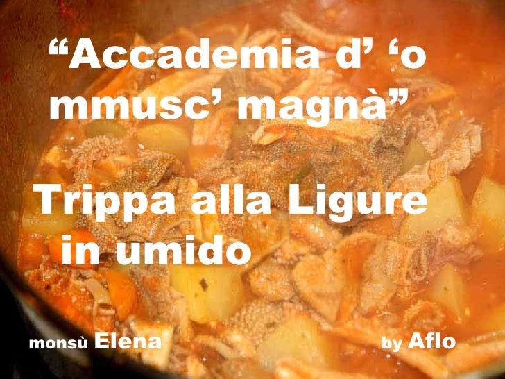 """ Accademia d' 'o mmusc' magnà"" Trippa alla Ligure  in umido monsù  Elena   by  Aflo"