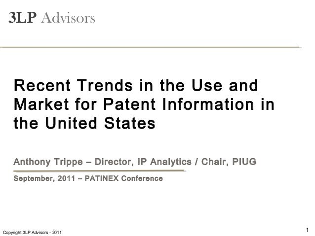 -Attorney Confidential-  3LP Advisors     Recent Trends in the Use and     Market for Patent Information in     the United...