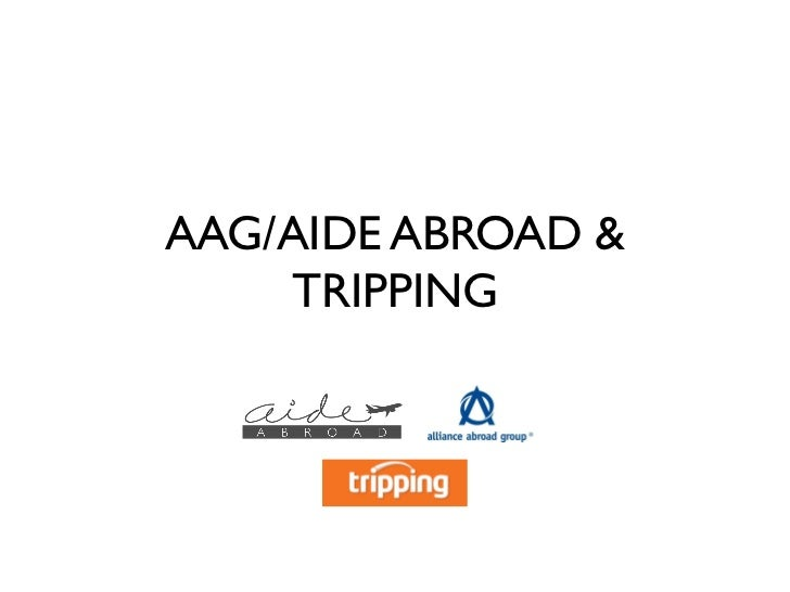 AAG/AIDE ABROAD &    TRIPPING