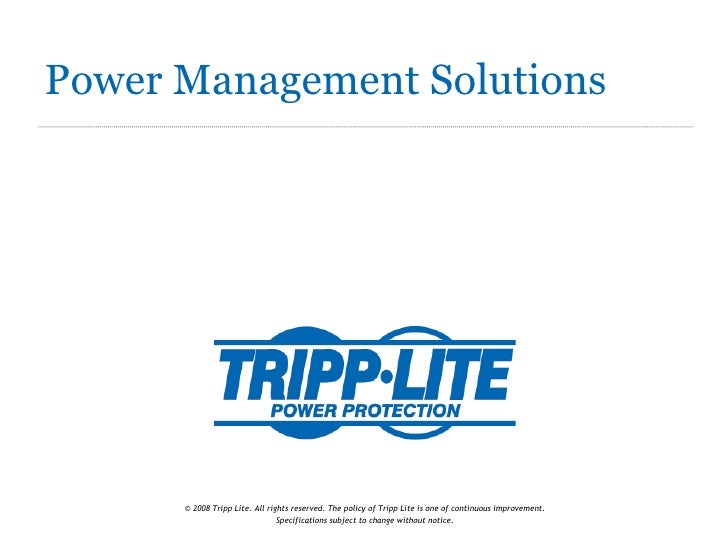 Power Management Solutions © 2008 Tripp Lite. All rights reserved. The policy of Tripp Lite is one of continuous improveme...