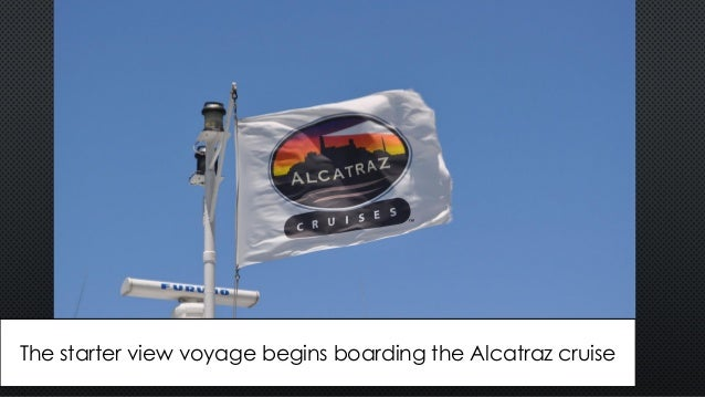 fs The starter view voyage begins boarding the Alcatraz cruise