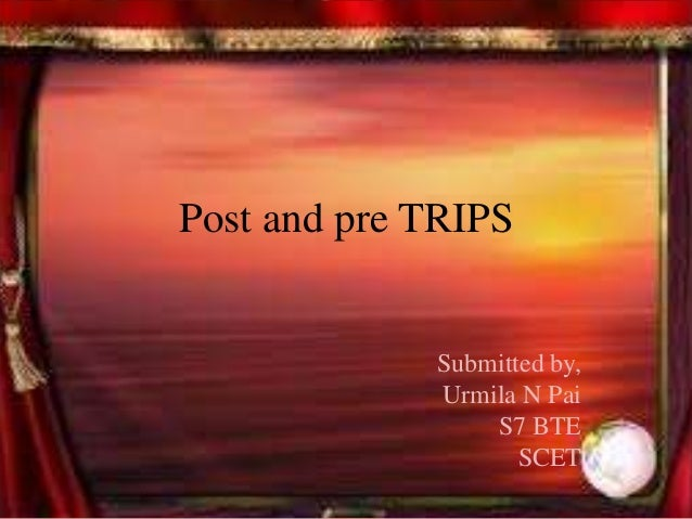 Submitted by, Urmila N Pai S7 BTE SCET Post and pre TRIPS