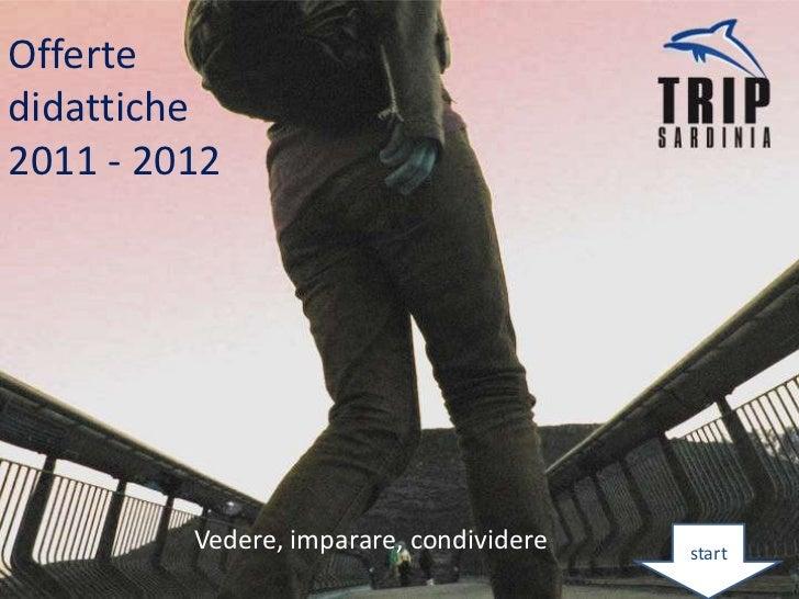 Offertedidattiche2011 - 2012         Vedere, imparare, condividere   start