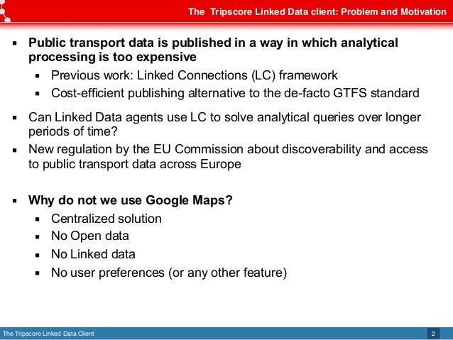 The Tripscore Linked Data Client The Tripscore Linked Data client: Problem and Motivation 2 ▪ Public transport data is pub...