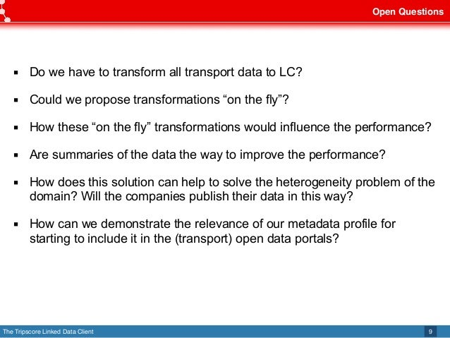 The Tripscore Linked Data Client Open Questions 9 ▪ Do we have to transform all transport data to LC? ▪ Could we propose t...
