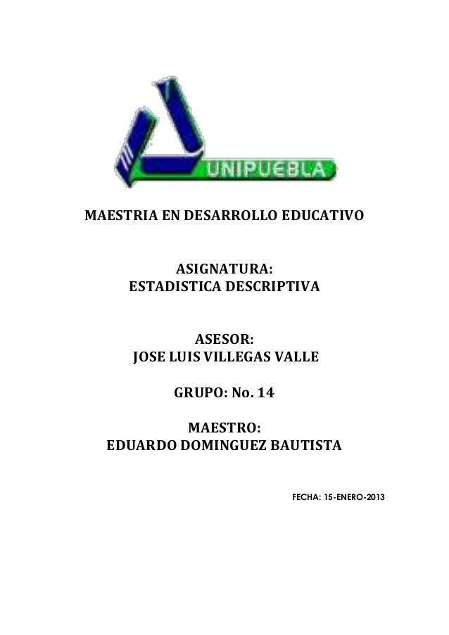 MAESTRIA EN DESARROLLO EDUCATIVO          ASIGNATURA:     ESTADISTICA DESCRIPTIVA             ASESOR:     JOSE LUIS VILLEG...
