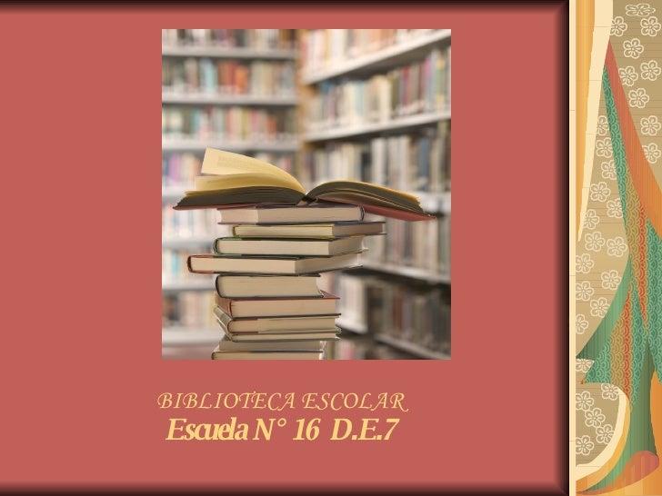 BIBLIOTECA ESCOLAR Escuela N° 16  D.E.7