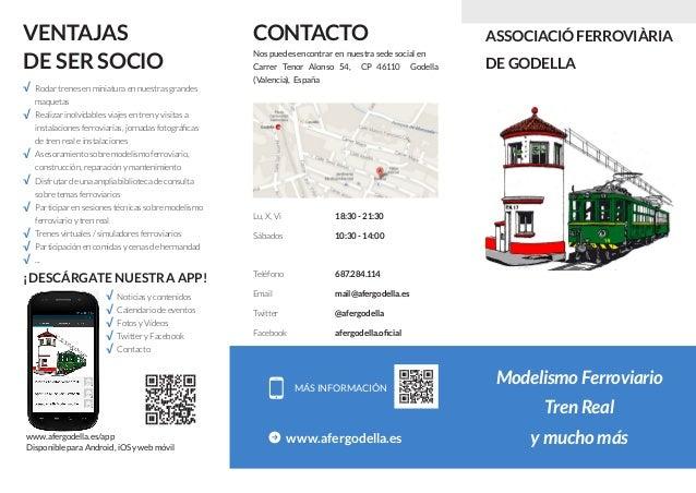 ASSOCIACIÓ FERROVIÀRIA DE GODELLA Modelismo Ferroviario Tren Real y mucho más MÁS INFORMACIÓN www.afergodella.es Teléfono ...