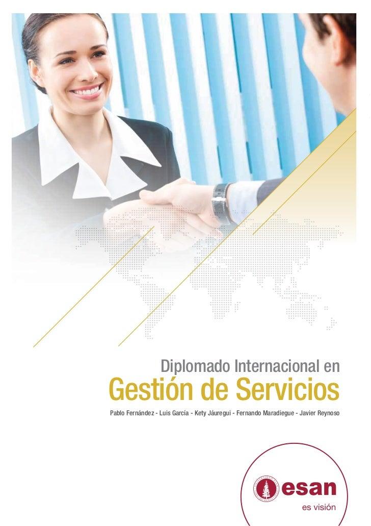 Diplomado Internacional enGestión de ServiciosPablo Fernández - Luis García - Kety Jáuregui - Fernando Maradiegue - Javier...