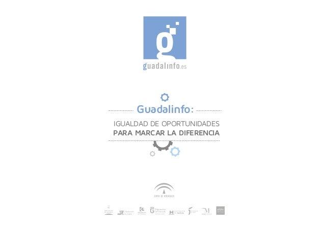 IGUALDAD DE OPORTUNIDADES PARA MARCAR LA DIFERENCIA Guadalinfo: