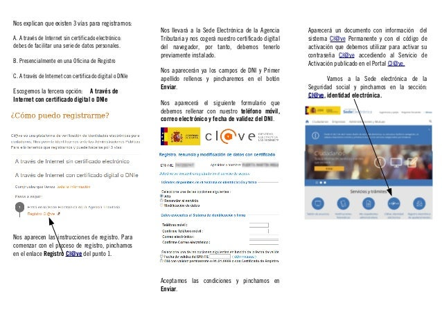 Nos explican que existen 3 vías para registrarnos: A. A través de Internet sin certificado electrónico: debes de facilitar...