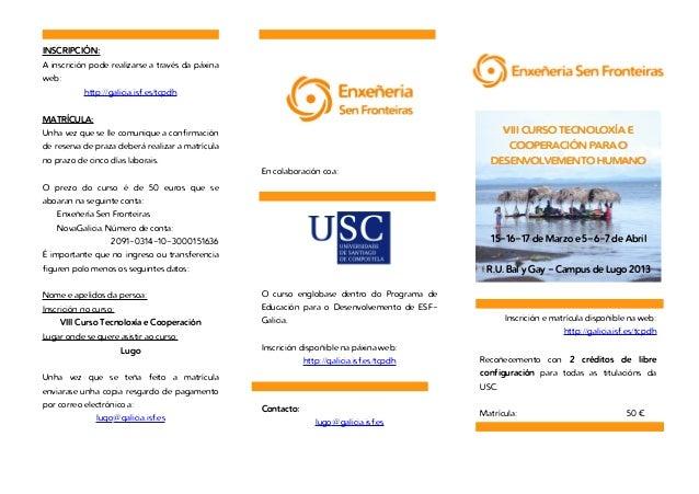 INSCRIPCIÓN:A inscrición pode realizarse a través da páxinaweb:            http://galicia.isf.es/tcpdhMATRÍCULA:Unha vez q...