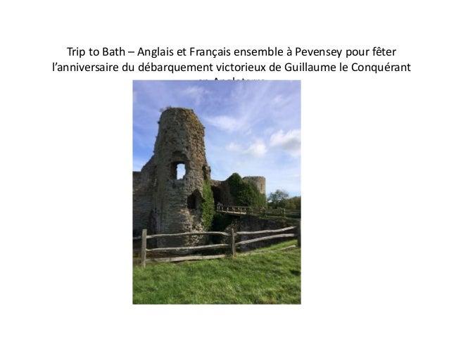 Trip to Bath – Anglais et Français ensemble à Pevensey pour fêter l'anniversaire du débarquement victorieux de Guillaume l...