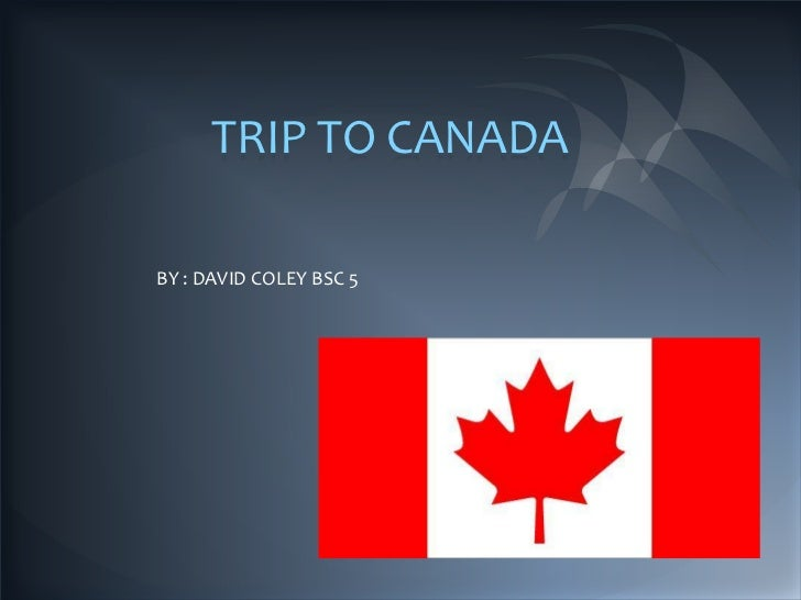 TRIP TO CANADA<br />BY : DAVID COLEY BSC 5 <br />