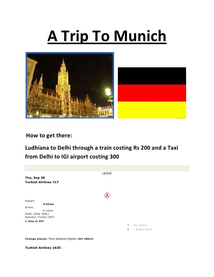 A Trip To Munich<br />    <br /> How to get there:<br />Ludhiana to Delhi through a train costing Rs 200 and a Taxi from D...