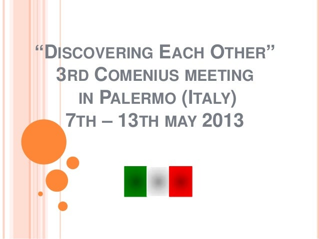 """DISCOVERING EACH OTHER"" 3RD COMENIUS MEETING IN PALERMO (ITALY) 7TH – 13TH MAY 2013"
