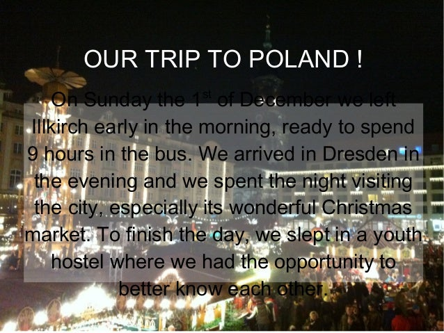 OUR TRIP TO POLAND ! On Sunday the 1 of December we left Illkirch early in the morning, ready to spend 9 hours in the bus....
