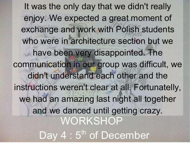 It was the only day that we didn't really enjoy. We expected a great moment of exchange and work with Polish students who ...