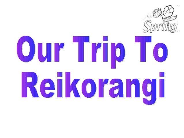 Trip to reikorangi