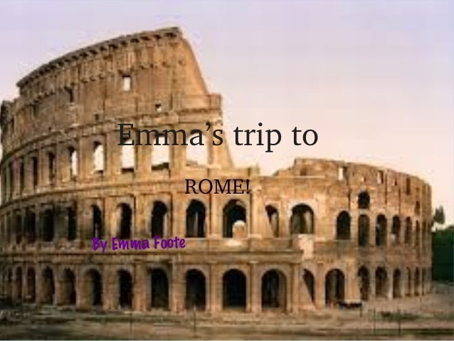 Emma's trip to ROME! By Emma Foote
