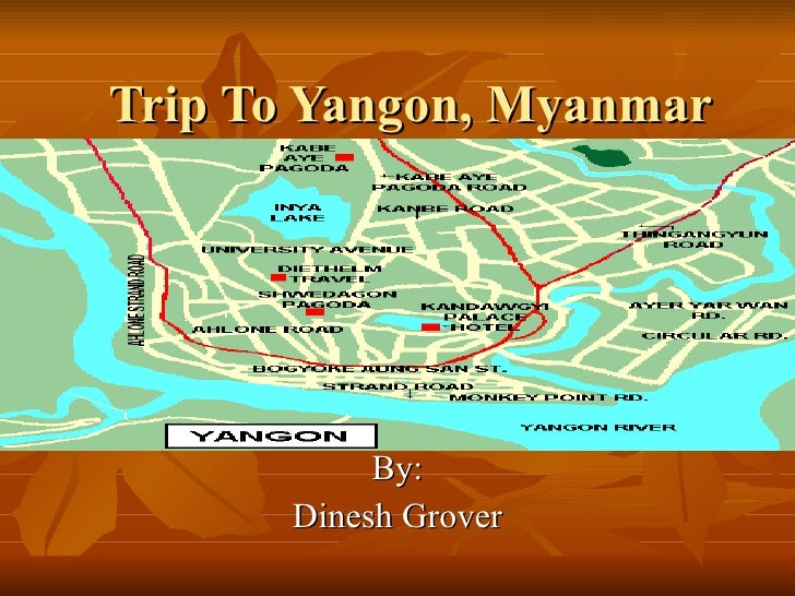 Trip To Yangon, Myanmar By: Dinesh Grover