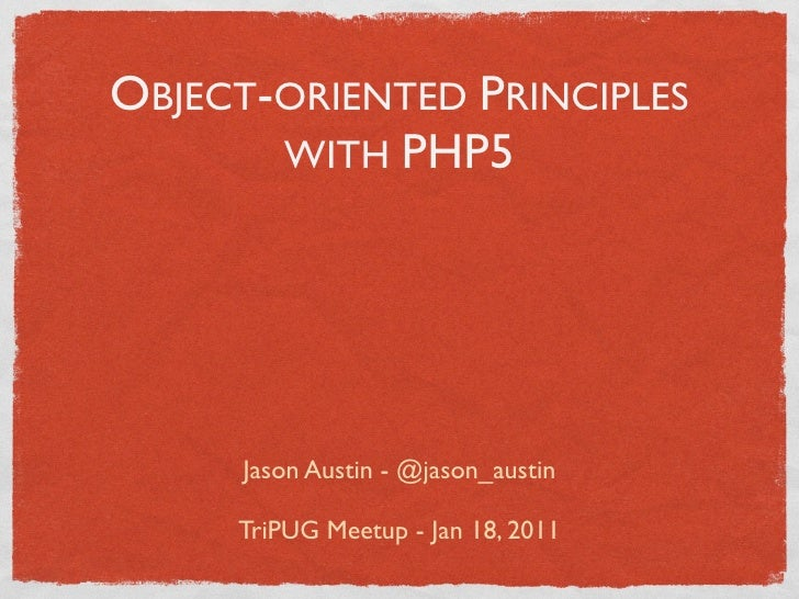 OBJECT-ORIENTED PRINCIPLES       WITH PHP5     Jason Austin - @jason_austin     TriPUG Meetup - Jan 18, 2011