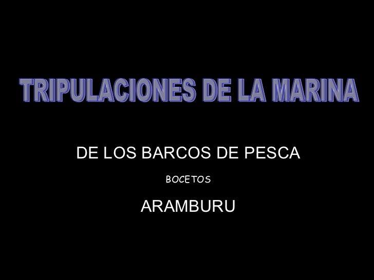 DE LOS BARCOS DE PESCA        BOCETOS      ARAMBURU