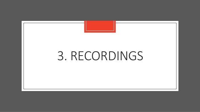 3. RECORDINGS