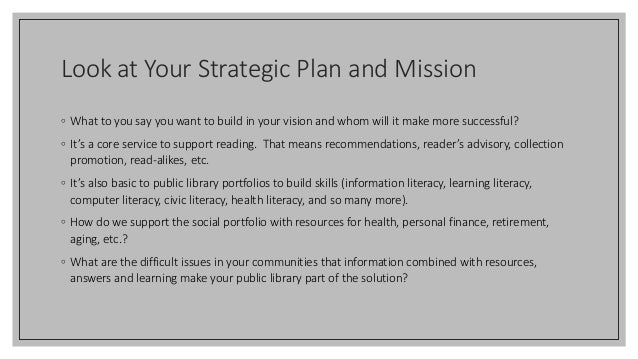 Look at Your Strategic Plan and Mission ◦ What to you say you want to build in your vision and whom will it make more succ...