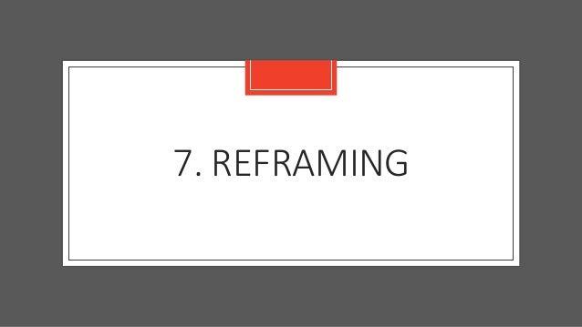 7. REFRAMING
