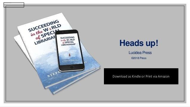 lucidea.com 3 Heads up! Lucidea Press ©2018 Press Download as Kindle or Print via Amazon