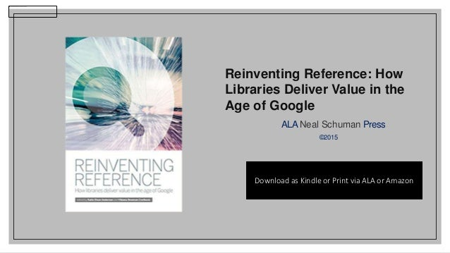 lucidea.com 4 Reinventing Reference: How Libraries Deliver Value in the Age of Google ALANeal Schuman Press ©2015 Download...