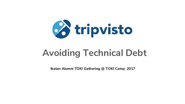 Avoiding Technical Debt Ikatan Alumni TOKI Gathering @ TOKI Camp 2017