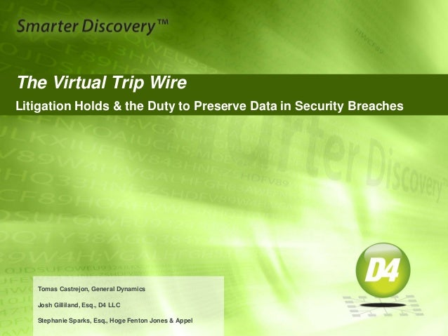 The Virtual Trip Wire Litigation Holds & the Duty to Preserve Data in Security Breaches Tomas Castrejon, General Dynamics ...