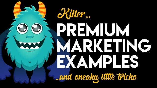 Premium Marketing Examples Killer… …and sneaky little tricks
