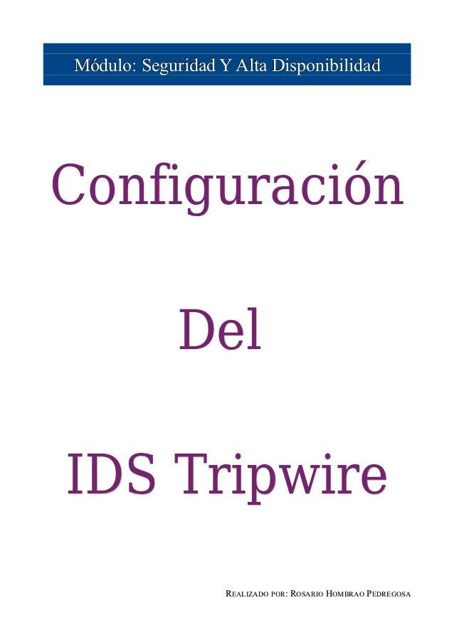 Módulo: Seguridad Y Alta DisponibilidadConfiguración             DelIDS Tripwire                   REALIZADO POR: ROSARIO ...