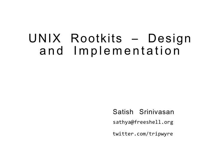 UNIX Rootkits – Design  and Implementation               Satish Srinivasan            sathya@freeshell.org             twi...