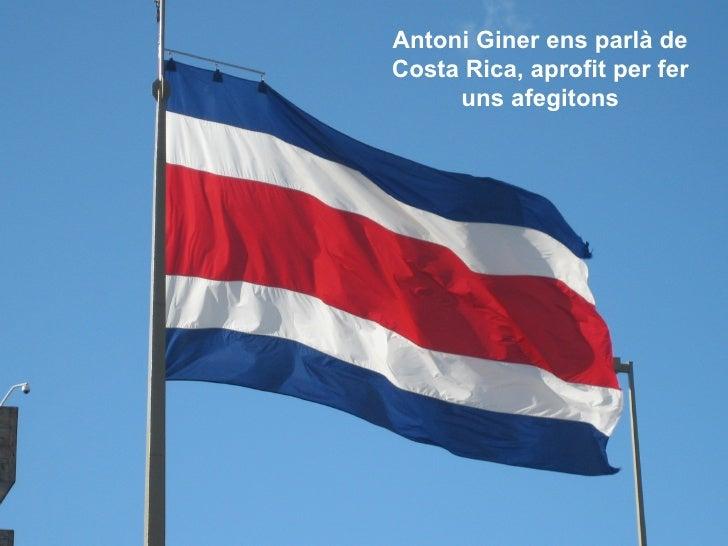 Antoni Giner ens parlà de Costa Rica, aprofit per fer      uns afegitons